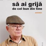 """Valentin Uritescu își va lansa la Cugir volumul """"Să ai grijă de cel bun din tine. Amintiri"""""""